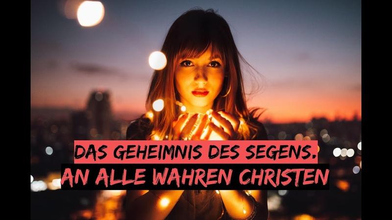 Das GEHEIMNIS des SEGENS - An alle WAHREN CHRISTEN.