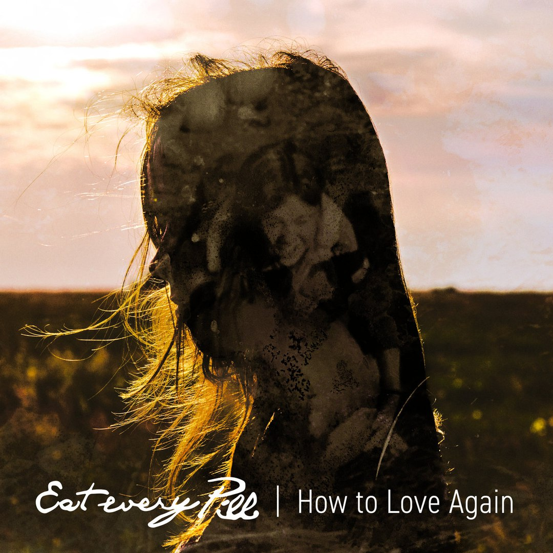 Eat Every Pill - How to Love Again [EP] (2018)