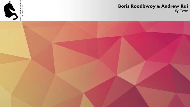 Boris Roodbwoy Andrew Rai - My Love
