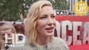 Cate Blanchett interview at Ocean's 8 premiere on working on this film and her character