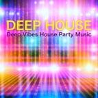 Deep House альбом Deep House – Deep Vibes House Party Music