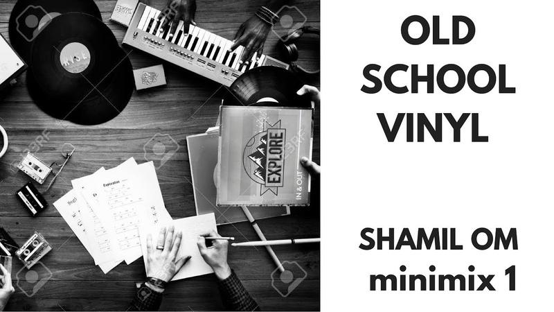 Shamil OM Old Shcool Vinyl Minimix 1 05 10 2018