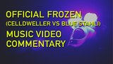 CelldwellerBluestahli Official Frozen Music Video Commentary.