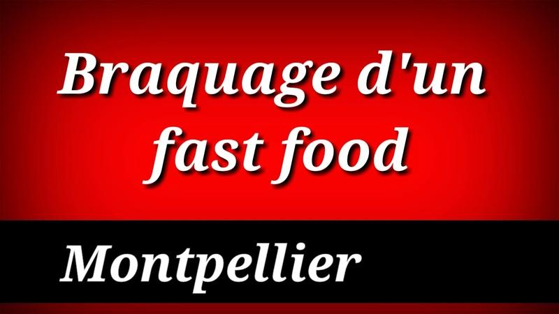 Montpellier : Braquage d'un fast food