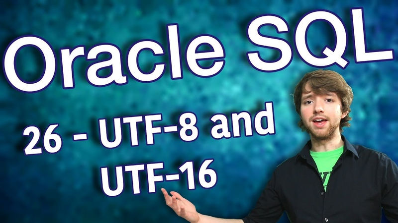 Oracle SQL Tutorial 26 UTF 8 and UTF 16