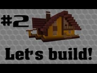 Let`s build! #2 Строим красивый дом в майнкрафт! (Крыша)