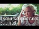 56 Bölüm O Kadının Maskelerine İnanma