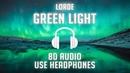Lorde - Green Light (8D AUDIO) 🎧