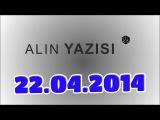 ▐►Alin Yazisi (22.04.2014)◄▌