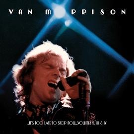 Van Morrison альбом ..It's Too Late to Stop Now...Volumes II, III & IV