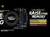 Gordon &amp Doyle - Raise your Memory - Slin Project &amp Rene De La Mone Rmx