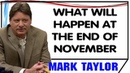 Mark Taylor November 27 2018 — WHAT WILL HAPPEN AT THE END OF NOVEMBER