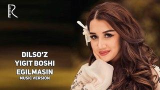 DIlso'z - Yigit boshi egilmasin | Дилсуз - Йигит боши эгилмасин (music version)