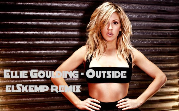 Ellie Goulding - Outside (elSkemp remix