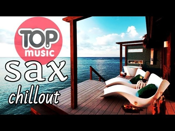 SAXOPHONE CHILLOUT MUSIC SAX HOUSE SUMMER FEELINGS CHILL OUT COVER BEST REMIXES RELAXING MUSIC