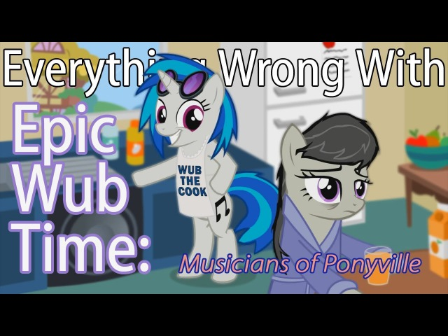 (Parody)Everything Wrong With Epic Wub Time: Musicians of Ponyville