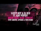 DJ Scotty Boy &amp DJ Red ft. Ajay Popoff-Know Your Name Tonight (Steve Smooth, Sephano &amp Torio Remix)