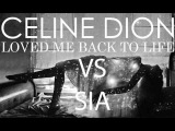 Loved me back to life- Celine Dion VS Sia