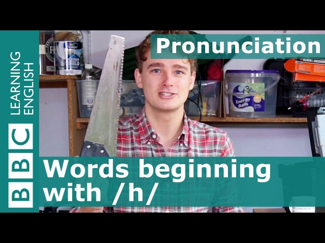 Pronunciation How to pronounce words beginning with h