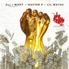 """Master P альбом All I Want (From """"I Got the Hook Up 2"""" Soundtrack) [feat. Lil Wayne]"""