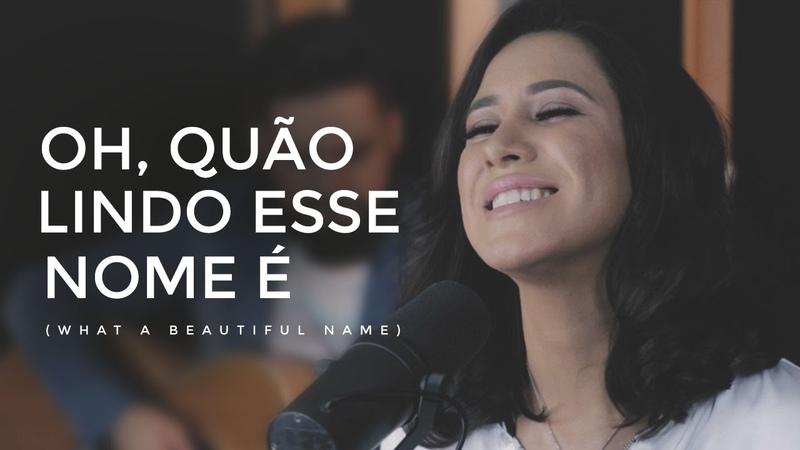 Ana Nóbrega - Oh, quão lindo esse nome é (What a beautiful name - Hillsong versão Português)