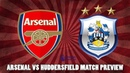 Arsenal vs Huddersfield Match Preview | Arsenal Need To Be Disciplined In Defence