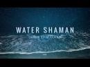 Water Shaman Shaman Drum Journey Koshi bells Tantra Music Calm