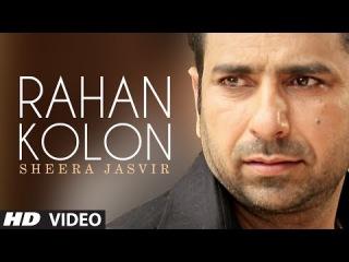 Rahan Kolon Sheera Jasvir Full Video Song   Chhad Dila   Latest Punjabi Song 2014