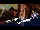 Miranda Lambert - Highway Vagabond (The Late Show with Stephen Colbert)