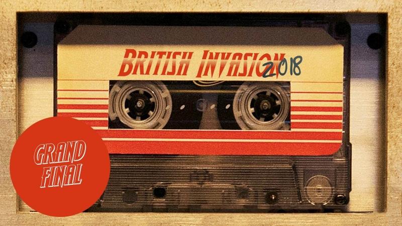 BRITISH INVASION | GRAND FINAL (United Kingdom 2018)