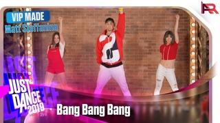 Just Dance 2019 - Bang Bang Bang   VIPMADE - Matt Steffanina