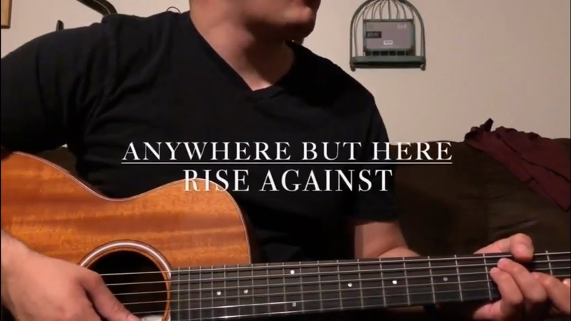 Anywhere But Here - Rise Against (Acoustic Cover with Tabs)