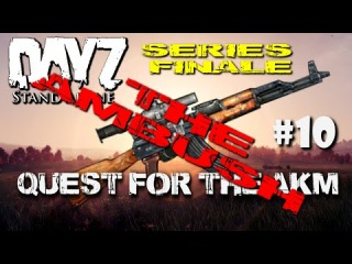 QUEST FOR THE AKM - THE AMBUSH ☢ Part 10 - Series Finale ☢ DayZ Standalone ☢