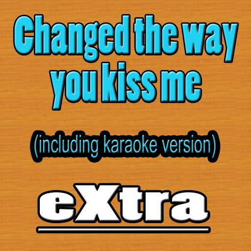 Extra альбом Changed the Way You Kiss Me (Hit Example, Including Karaoke)