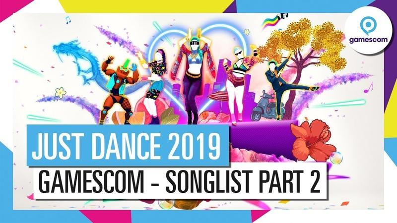 JUST DANCE 2019 – Gamescom Reveal (Songlist part 2)