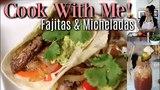 Cook With Me! Fajita Tacos &amp Micheladas! MissLizHeart