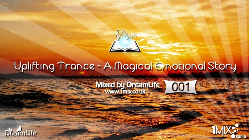 Uplifting Trance A Magical Emotional Story Ep 001 August 2017 DreamLife