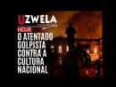 O Atentado Golpista contra a Cultura Nacional Uzwela comenta o incêndio no museu