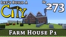 How To Build A City :: Minecraft :: Farm House P1 :: E273
