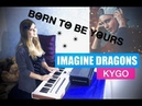Kygo Imagine Dragons - Born to be yours (keyboard Cover)