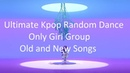 ULTIMATE KPOP RANDOM PLAY DANCE Only Girl Group/Old and New Songs