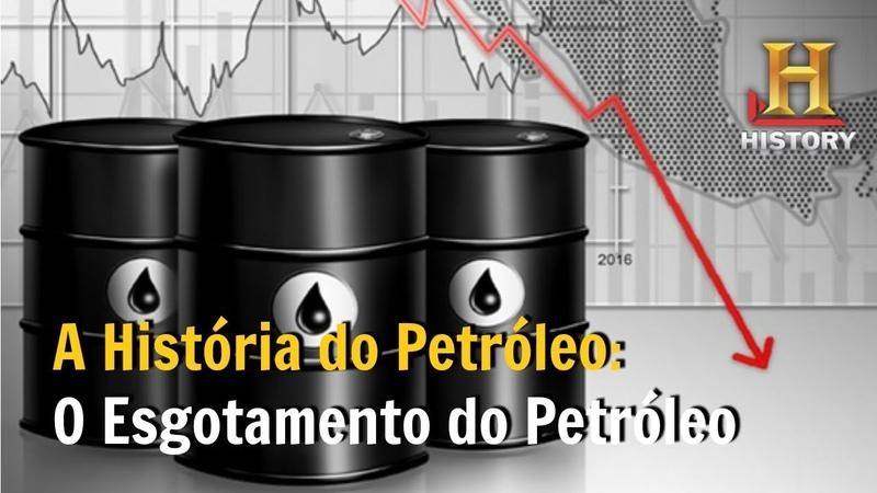 O Esgotamento do Petróleo A História do Petróleo Documentário History Channel Brasil