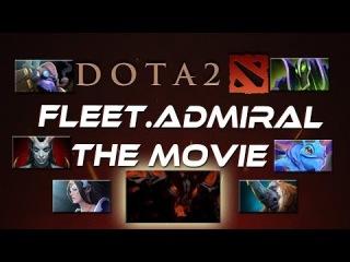Dota 2 - Fleet.ADMIRAL the Movie