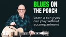 E Porch Blues play a song without accompaniment