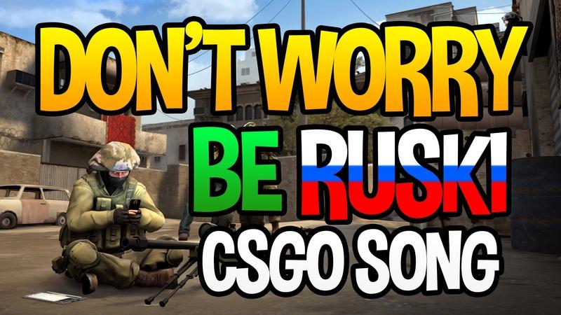 Dont Worry Be Ruski - CSGO SONG Parody