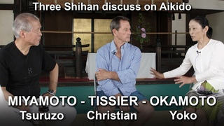 A conversation with Aikido Shihan Tsuruzo MIYAMOTO, Christian TISSIER, and Yoko OKAMOTO