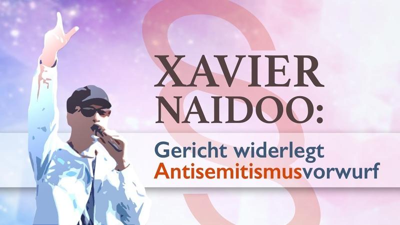 Xavier Naidoo Gericht widerlegt Antisemitismusvorwurf 10 08 2018 12841