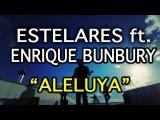 Estelares ft. Enrique Bunbury - Aleluya (video oficial)