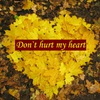 Don`t hurt my heart