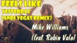 Mike Williams Feels Like Yesterday feat Robin Valo ANDI VEGAS Remix